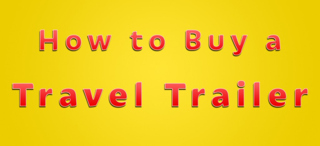 How to Buy a Travel Trailer